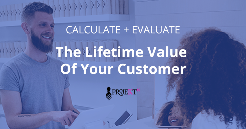 How to Calculate and Evaluate the Lifetime Value of Your Customer